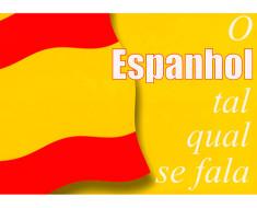 O Espanhol Tal Qual se Fala
