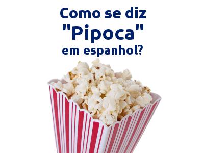 """Como se diz """"Pipoca"""" em espanhol?"""